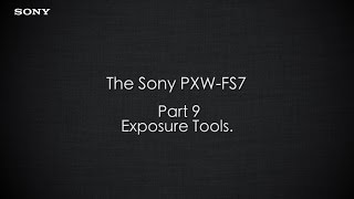 "PXW-FS7 Official Tutorial Video #9 ""Exposure Tools""