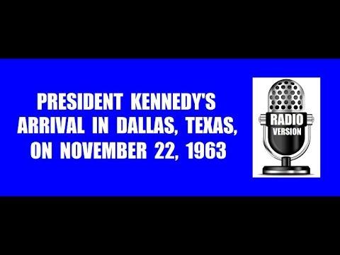 RADIO COVERAGE OF JFK'S ARRIVAL IN DALLAS ON NOVEMBER 22, 1963