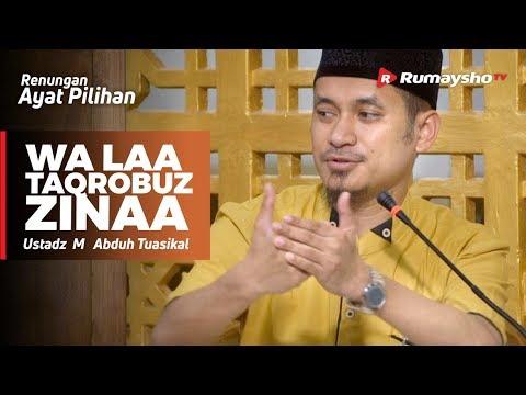 Renungan Ayat Pilihan : Wa LAA TAQROBUZ ZINAA - Ustadz M Abduh Tuasikal