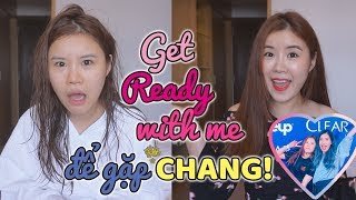 Get Ready With Me để gặp CHANG!🇻🇳