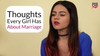 Thoughts Every Girl Has About Marriage - POPxo