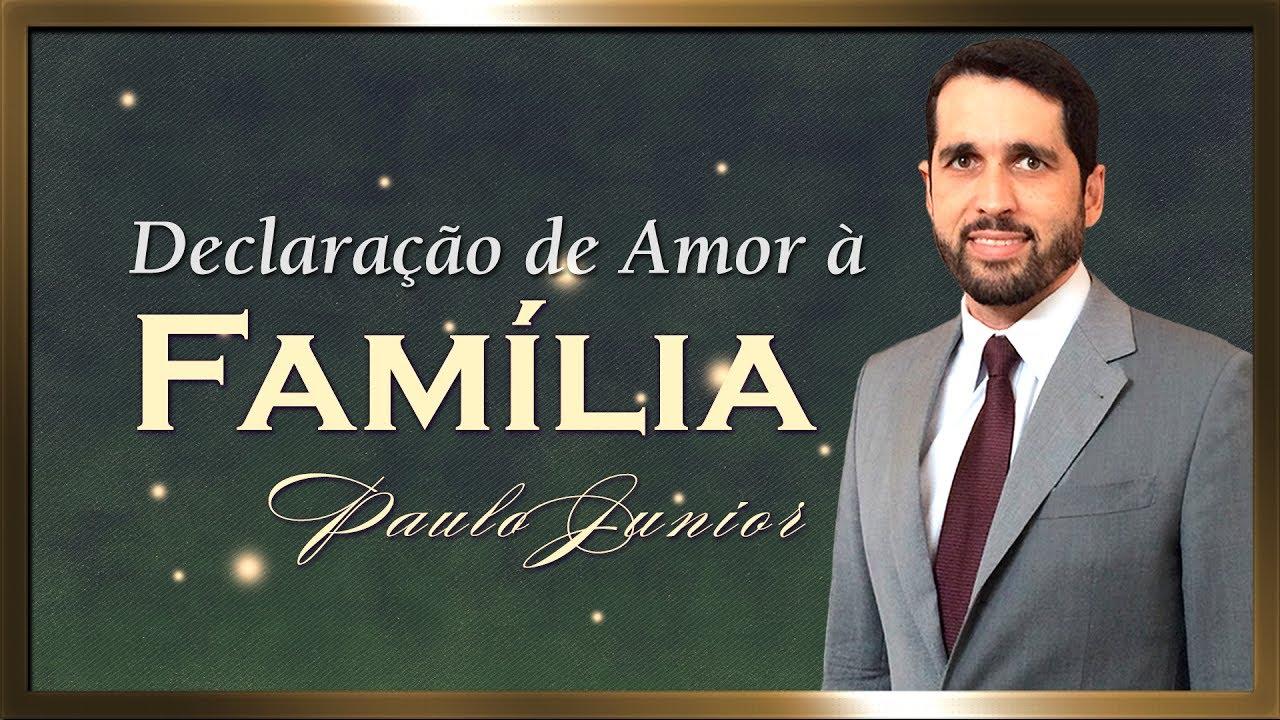 Declaração de Amor à Família - Paulo Junior