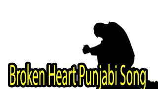 Broken Heart Punjabi Sad Song