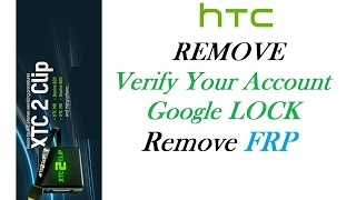 XTC2Clip - Remove FRP Google Account verification on HTC Lollipop 5.1