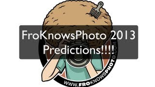FroKnowsPhoto 2013 Photographic Predictions