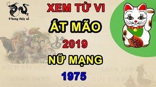 Tử vi tuổi Ất Mão năm 2019 nữ mạng 1975 | Giải VẬN HẠN - Kích TÀI LỘC - ĂN NÊN LÀM RA