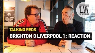 Brighton 0 Liverpool 1: Reaction | TALKING REDS