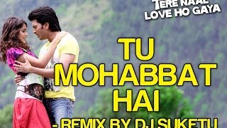 download lagu Tu Mohabbat Hai Remix - Tere Naal Love Ho gratis