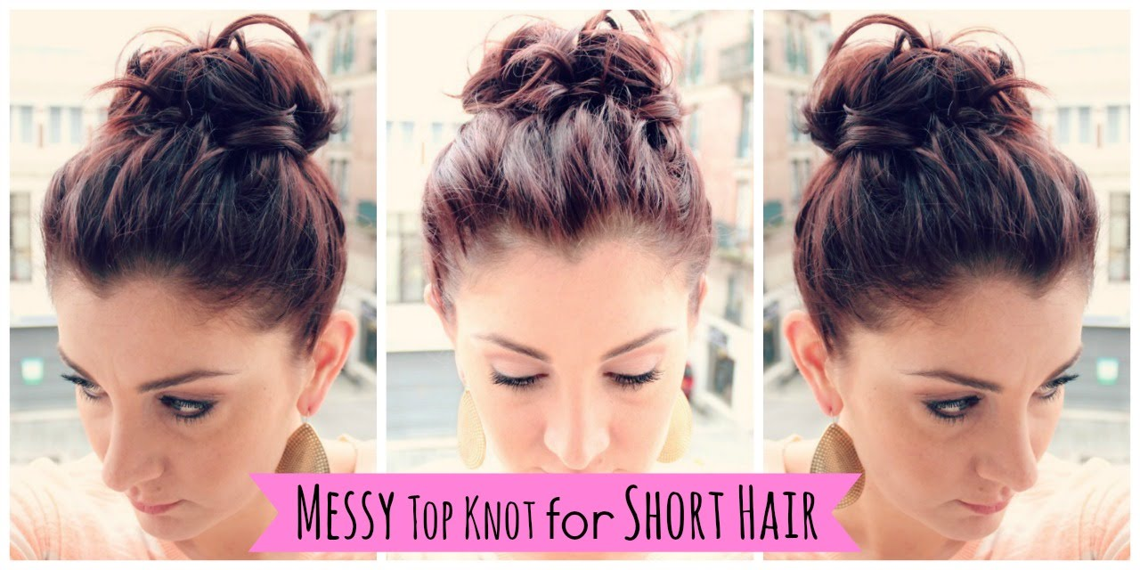 Messy Bun For Short Hair Tutorial Messy Top Knot For Short Hair