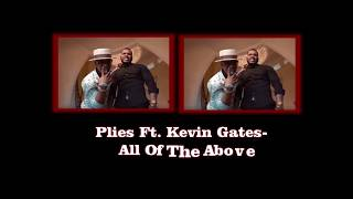 Plies Ft Kevin Gates All Of The Above