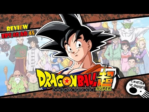 """""""GOKU VAI APOSENTAR???"""" DRAGON BALL SUPER!!!"""" - REVIEW EPS 40 ao 45 #1"""