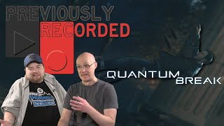 Previously Recorded - Quantum Break