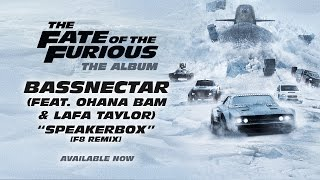 Bassnectar – Speakerbox Ft. Ohana Bam & Lafa Taylor F8 Remix The Fate Of The Furious The Album