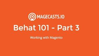 Behat 101 - Part 3 - Magento and Behat