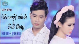 LK Yêu Một Mình & Đổi Thay - Thiên Quang ft Quỳnh Trang [MV Official]