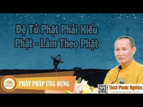 Đệ Tử Phật Phải Hiểu Phật, Làm Theo Phật