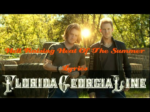 Florida Georgia Line - Hell Raising Heat Of The Summer (Lyrics)