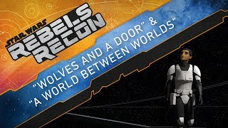 """Rebels Recon #4.7: Inside """"Wolves and a Door"""" and """"A World Between Worlds""""   Star Wars Rebels"""