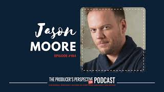 The Producer's Perspective Podcast Episode 184 - Pitch Perfect, Tony- Nominated Jason Moore