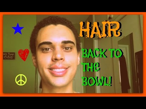 HAIR - BACK TO THE BOWL!