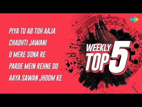Weekly Top 5 | Piya Tu Ab | Chadhti Jawani | O mere sona | Parde Mein Rehne | Aaya Sawan Jhoom