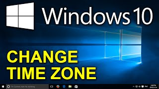 Windows 10 - Change Time Zone - Adjust Time and Date