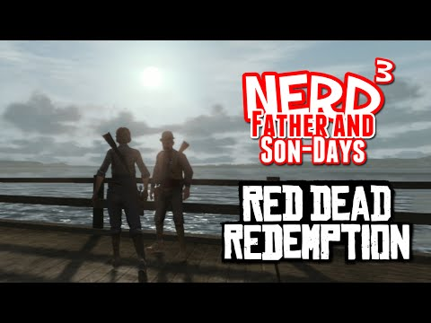 Nerd³'s Father and Son-Days - Red Dead Redemption Part 2