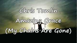 Chris Tomlin - Amazing Grace, My Chains Are Gone [with lyrics]