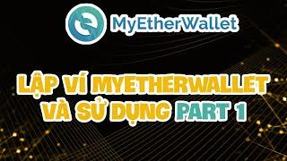 MEW1: Hướng dẫn cách lập ví MyEtherWallet và sử dụng