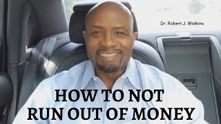 How to NOT Run Out Of Money
