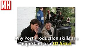 Why Post Production skills are important to a 3D Artist