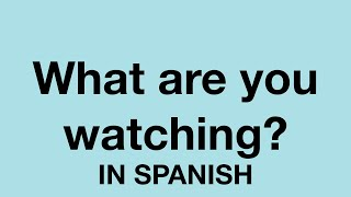 How To Say (What are you watching?) In Spanish
