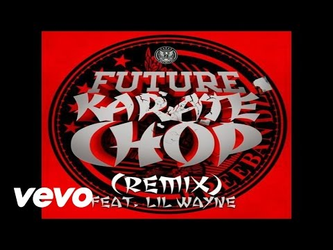 Future featuring Lil Wayne - Karate Chop (Remix) (Audio)