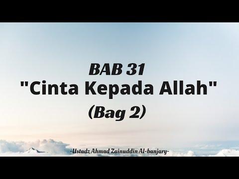 Bab 31: Cinta Kepada Allah (Bag 2) - Ustadz Ahmad Zainuddin Al-Banjary