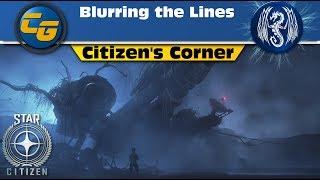 Star Citizen: Citizen's Corner #10-- Blurring the Lines
