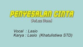 Delaz Band ~ Penyesalan Cinta _ Lasio