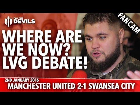 Louis Van Gaal Debate: Where Are We Now?  | Manchester United 2-1 Swansea | FANCAM