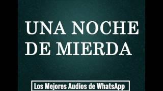 UNA NOCHE DE MIERDA - Los Mejores Audios De WhatsApp