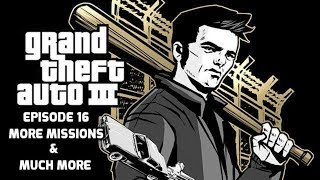 Grand Theft Auto III - Episode 16 Continuing W/ More Missions