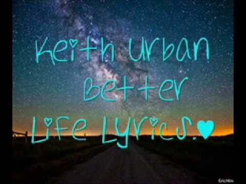 Better Life- Lyrics by Keith Urban!