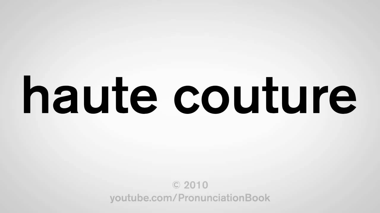 how to pronounce haute couture youtube