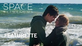 The Space Between Us | Featurette  | Own it Now on Digital HD, Blu-ray™ & DVD