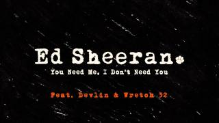 Ed Sheeran - You Need Me, I Don't Need You (Remix Ft. Wretch 32 & Devlin)