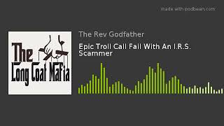 Epic Troll Call Fail With An I.R.S. Scammer