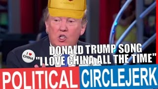 """Donald Trump Song """"I Love China All The Time"""""""
