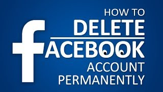 How to Delete Facebook Account petmanently     (Also How to Deactivate)