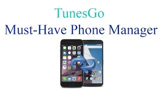 Best Phone Managing Software For Android Or iOS -   Wondershare TunesGo