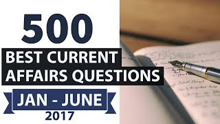 500 Best Current Affairs of last 6 months - Part 4 - January to June 2017