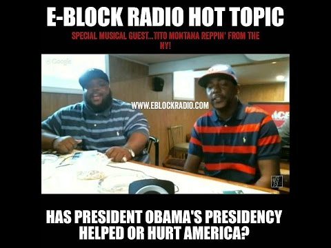 Has President Obama's Terms Hurt or Helped America - E-Block Radio