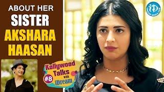 Shruti Haasan About Her Sister Akshara Haasan | Kollywood Talks With iDream #8
